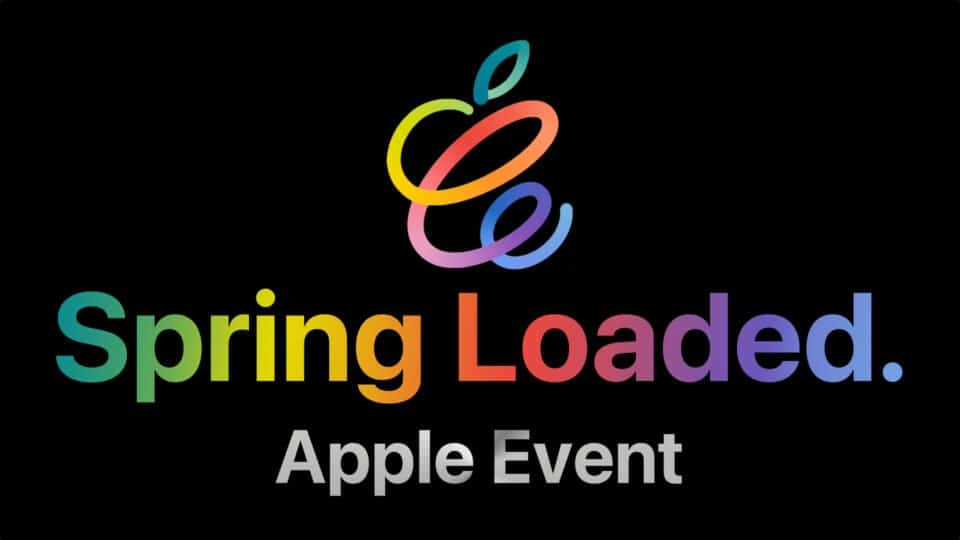 Apple Event April Spring Loaded